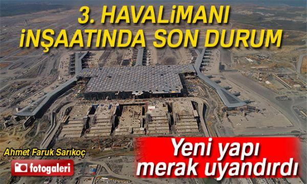 3. havalimanı inşaatında son durum havadan görüntülendi